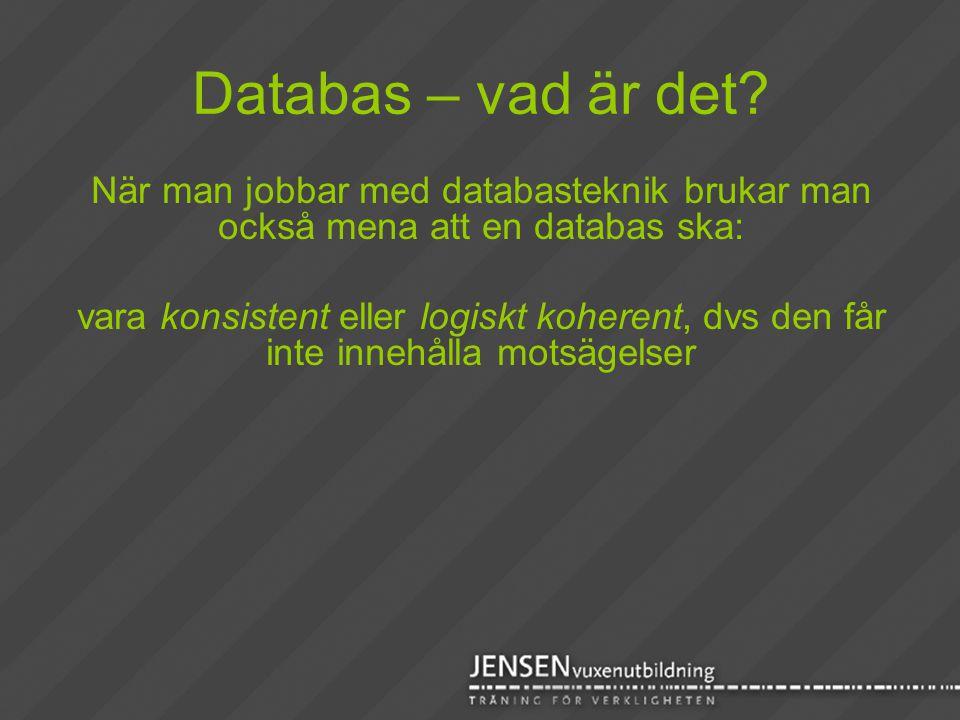 Databas – vad är det? När man jobbar med databasteknik brukar man också mena att en databas ska: vara konsistent eller logiskt koherent, dvs den får i