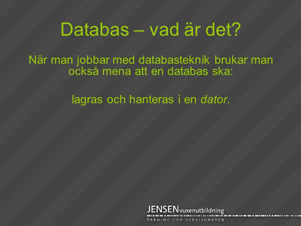 Databas – vad är det? När man jobbar med databasteknik brukar man också mena att en databas ska: lagras och hanteras i en dator.