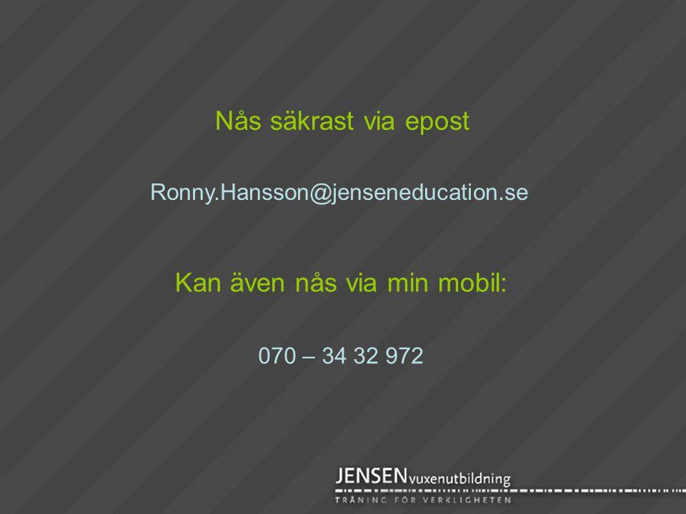 Nås säkrast via epost Ronny.Hansson@jenseneducation.se Kan även nås via min mobil: 070 – 34 32 972