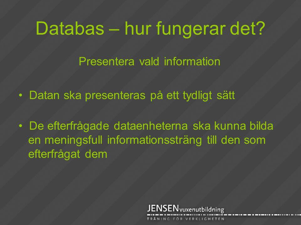 Databas – hur fungerar det? Presentera vald information • Datan ska presenteras på ett tydligt sätt • De efterfrågade dataenheterna ska kunna bilda en
