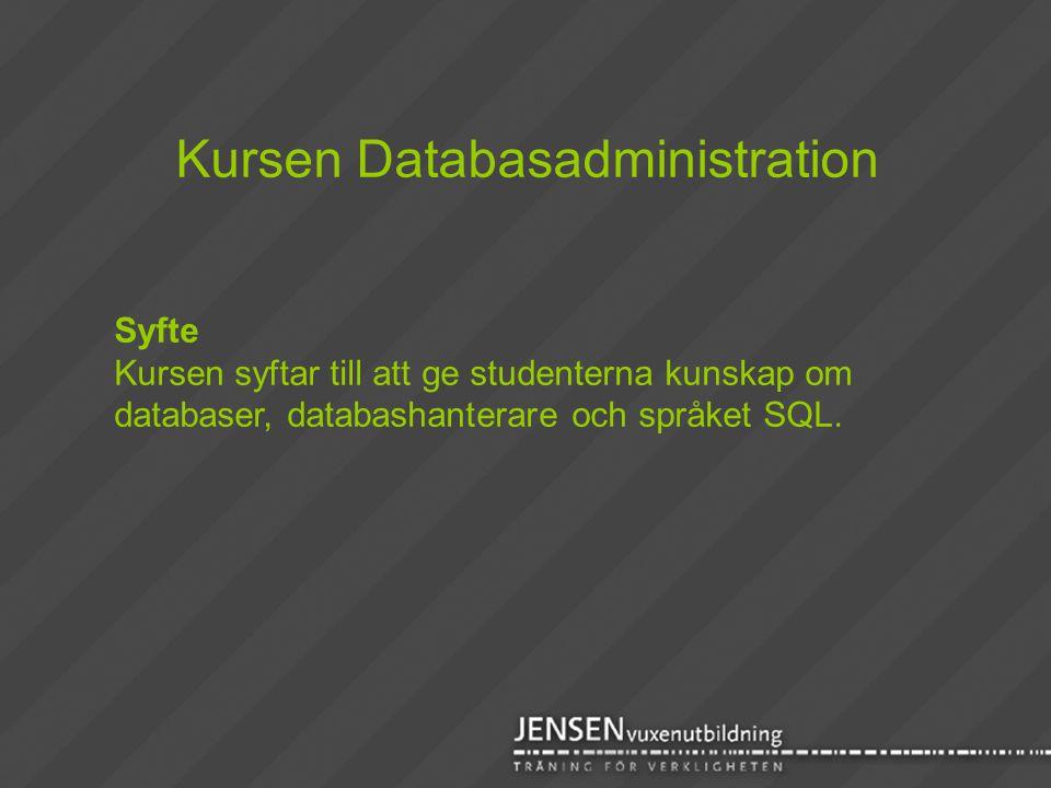 Syfte Kursen syftar till att ge studenterna kunskap om databaser, databashanterare och språket SQL. Kursen Databasadministration