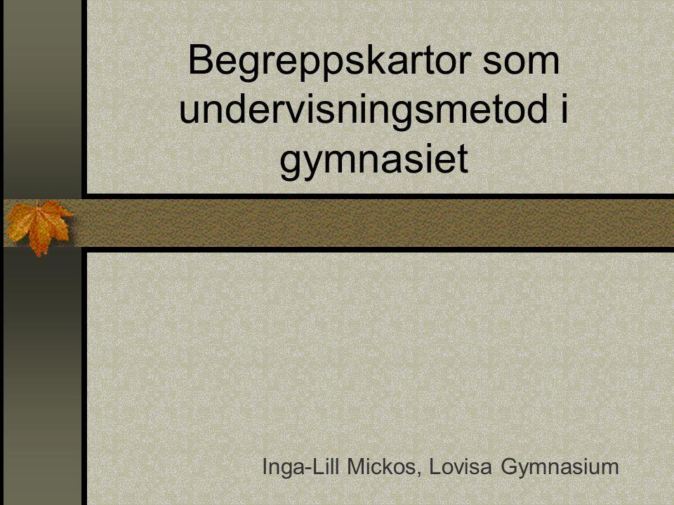 Begreppskartor som undervisningsmetod i gymnasiet Inga-Lill Mickos, Lovisa Gymnasium