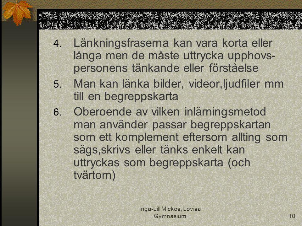 Inga-Lill Mickos, Lovisa Gymnasium10 fortsättning 4. Länkningsfraserna kan vara korta eller långa men de måste uttrycka upphovs- personens tänkande el