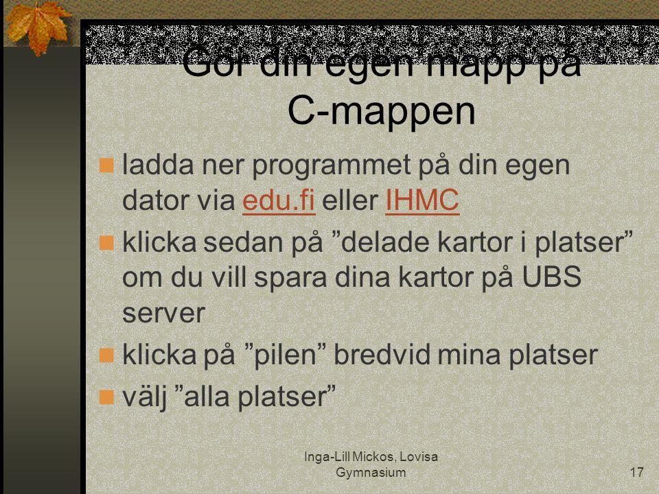 Inga-Lill Mickos, Lovisa Gymnasium17 Gör din egen mapp på C-mappen  ladda ner programmet på din egen dator via edu.fi eller IHMCedu.fiIHMC  klicka s