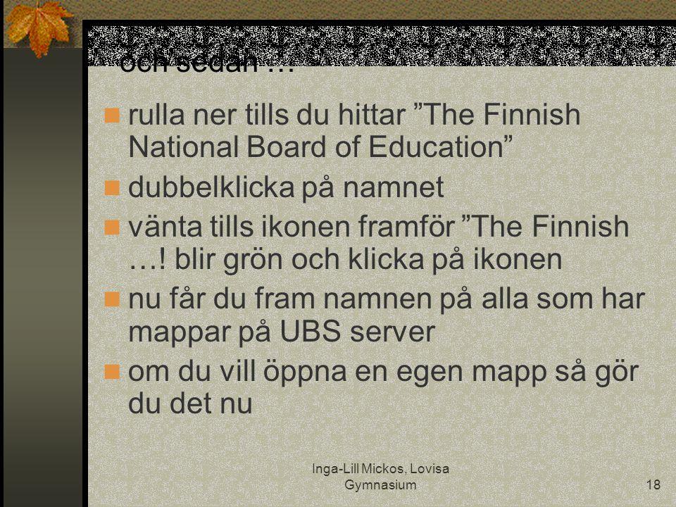 """Inga-Lill Mickos, Lovisa Gymnasium18 och sedan …  rulla ner tills du hittar """"The Finnish National Board of Education""""  dubbelklicka på namnet  vänt"""