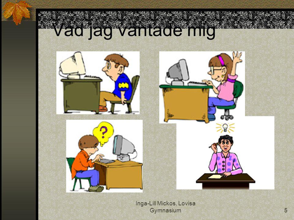 Inga-Lill Mickos, Lovisa Gymnasium5 Vad jag väntade mig