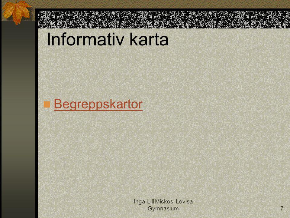 Inga-Lill Mickos, Lovisa Gymnasium7 Informativ karta  Begreppskartor Begreppskartor