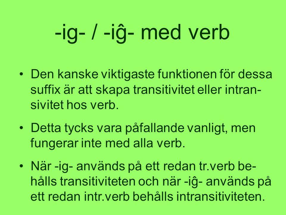 • Den kanske viktigaste funktionen för dessa suffix är att skapa transitivitet eller intran- sivitet hos verb.