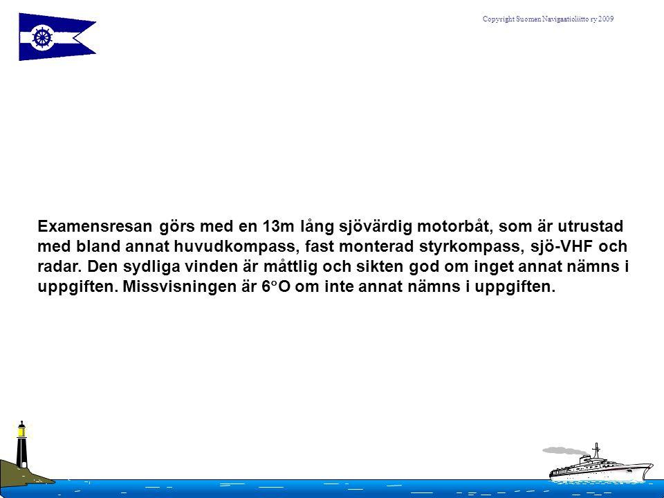 Copyright Suomen Navigaatioliitto ry 2009 Examensresan görs med en 13m lång sjövärdig motorbåt, som är utrustad med bland annat huvudkompass, fast mon