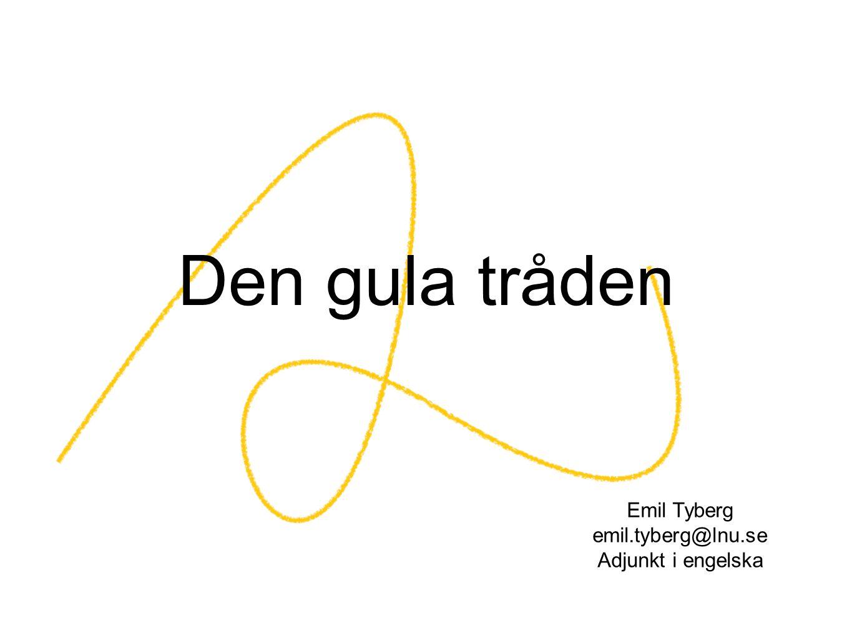 Den gula tråden Emil Tyberg emil.tyberg@lnu.se Adjunkt i engelska