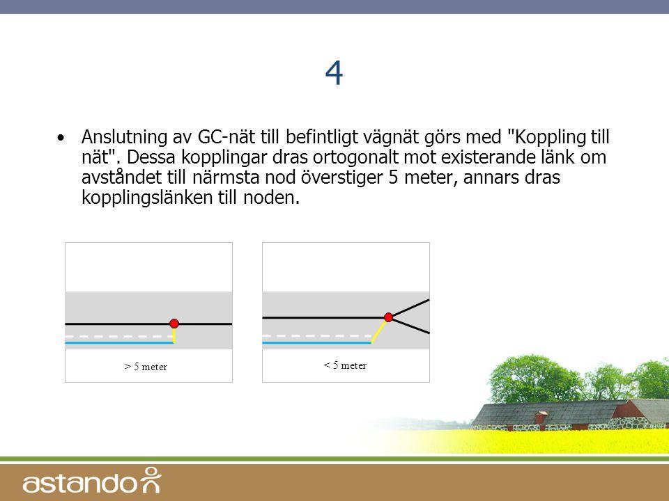 4 •Anslutning av GC-nät till befintligt vägnät görs med