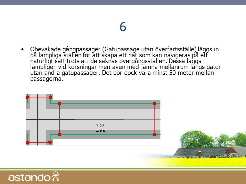 6 •Obevakade gångpassager (Gatupassage utan överfartsställe) läggs in på lämpliga ställen för att skapa ett nät som kan navigeras på ett naturligt sät