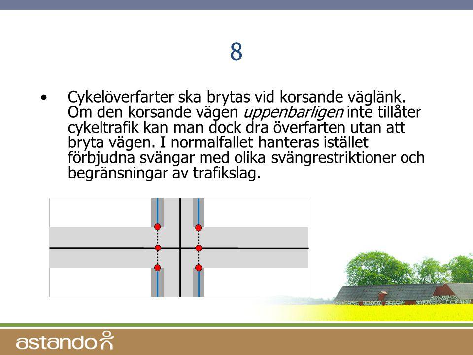 8 •Cykelöverfarter ska brytas vid korsande väglänk. Om den korsande vägen uppenbarligen inte tillåter cykeltrafik kan man dock dra överfarten utan att