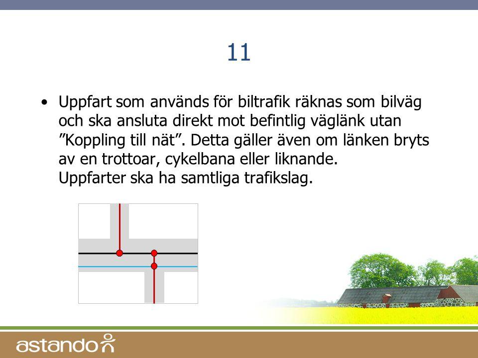 """11 •Uppfart som används för biltrafik räknas som bilväg och ska ansluta direkt mot befintlig väglänk utan """"Koppling till nät"""". Detta gäller även om lä"""