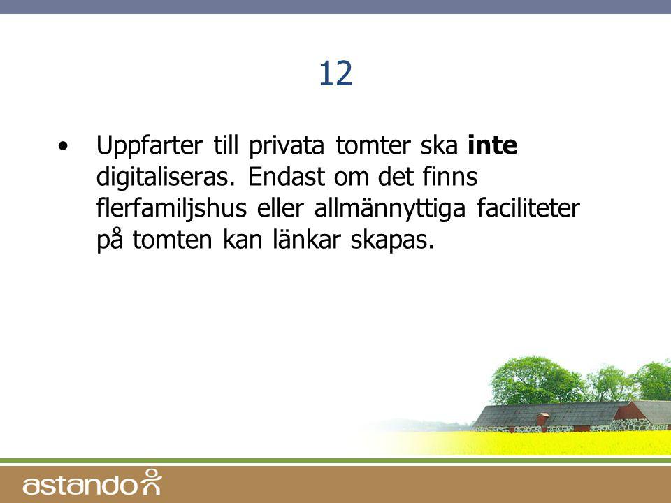 12 •Uppfarter till privata tomter ska inte digitaliseras. Endast om det finns flerfamiljshus eller allmännyttiga faciliteter på tomten kan länkar skap