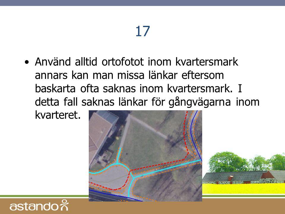 17 •Använd alltid ortofotot inom kvartersmark annars kan man missa länkar eftersom baskarta ofta saknas inom kvartersmark. I detta fall saknas länkar