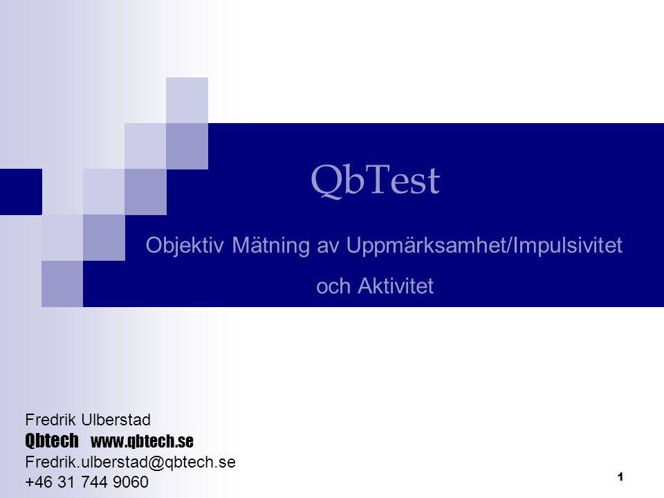 1 QbTest Objektiv Mätning av Uppmärksamhet/Impulsivitet och Aktivitet Fredrik Ulberstad Qbtech www.qbtech.se Fredrik.ulberstad@qbtech.se +46 31 744 90