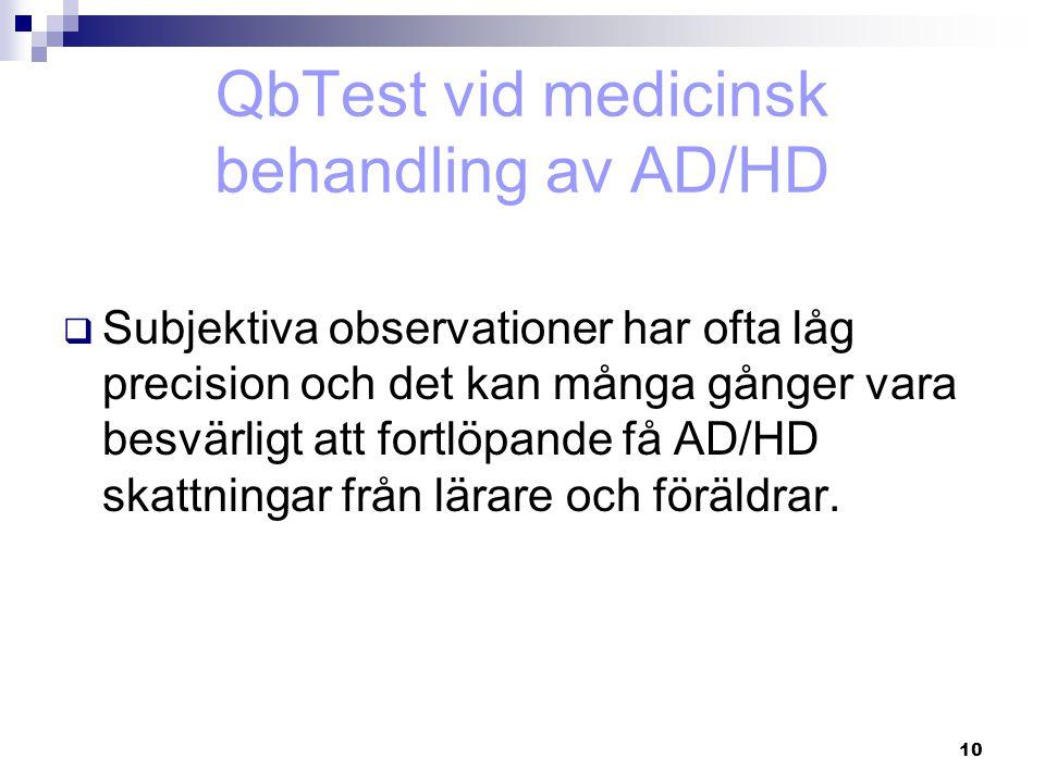 10 QbTest vid medicinsk behandling av AD/HD  Subjektiva observationer har ofta låg precision och det kan många gånger vara besvärligt att fortlöpande