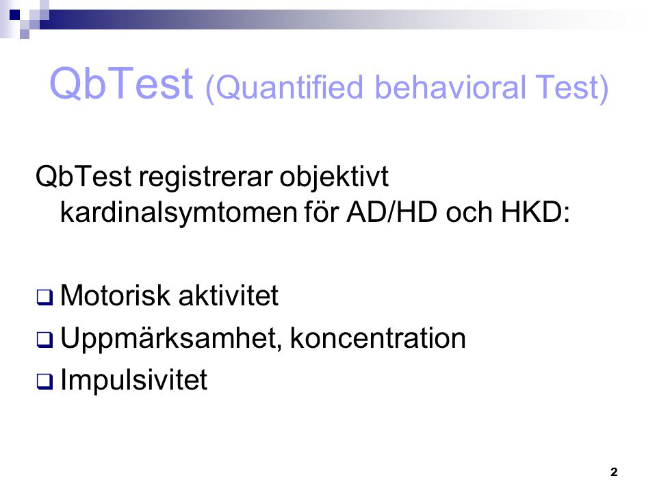 2 QbTest registrerar objektivt kardinalsymtomen för AD/HD och HKD:  Motorisk aktivitet  Uppmärksamhet, koncentration  Impulsivitet QbTest (Quantified behavioral Test)