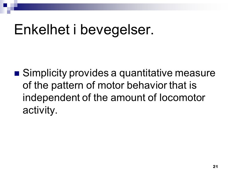 21 Enkelhet i bevegelser.  Simplicity provides a quantitative measure of the pattern of motor behavior that is independent of the amount of locomotor