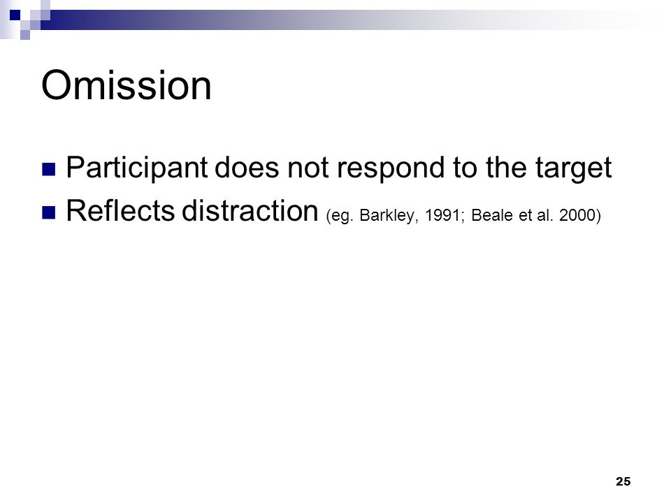 25 Omission  Participant does not respond to the target  Reflects distraction (eg. Barkley, 1991; Beale et al. 2000)