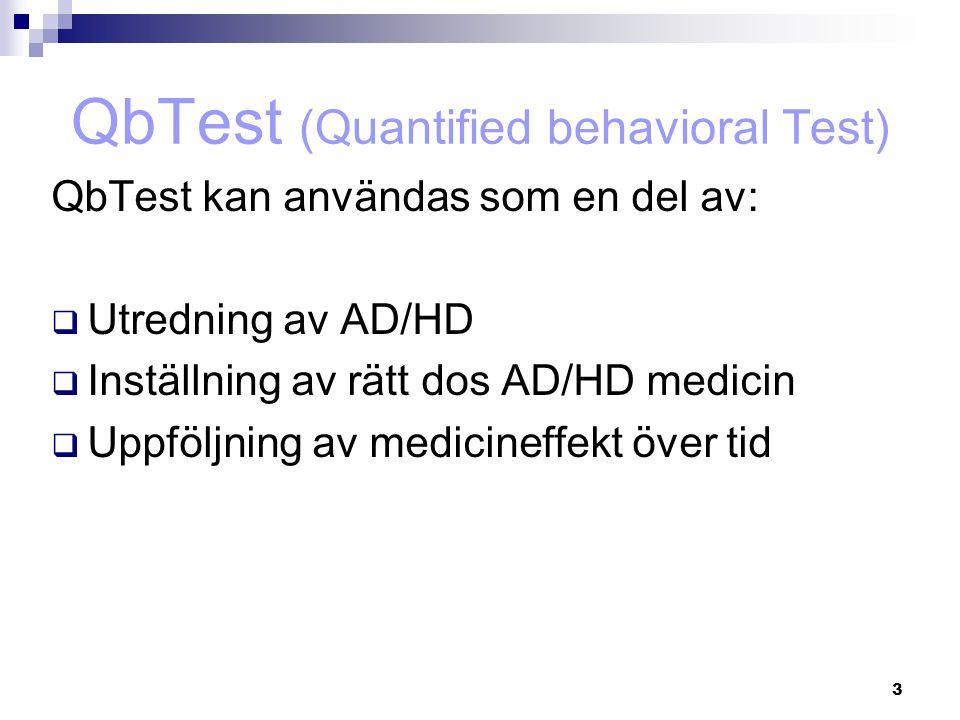 3 QbTest kan användas som en del av:  Utredning av AD/HD  Inställning av rätt dos AD/HD medicin  Uppföljning av medicineffekt över tid QbTest (Quan