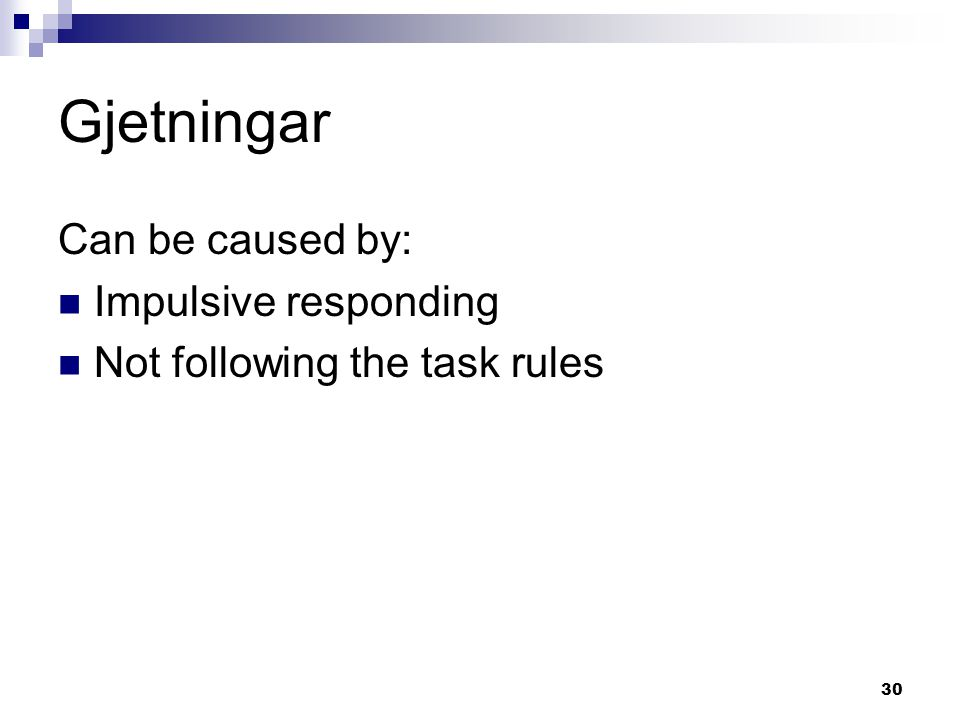 30 Gjetningar Can be caused by:  Impulsive responding  Not following the task rules