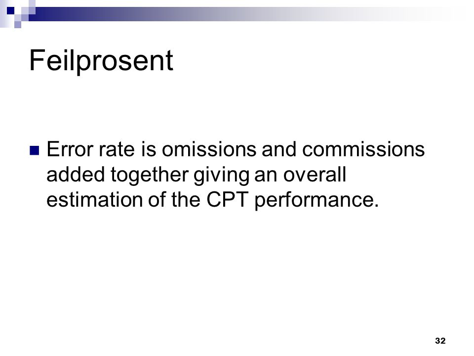 32 Feilprosent  Error rate is omissions and commissions added together giving an overall estimation of the CPT performance.