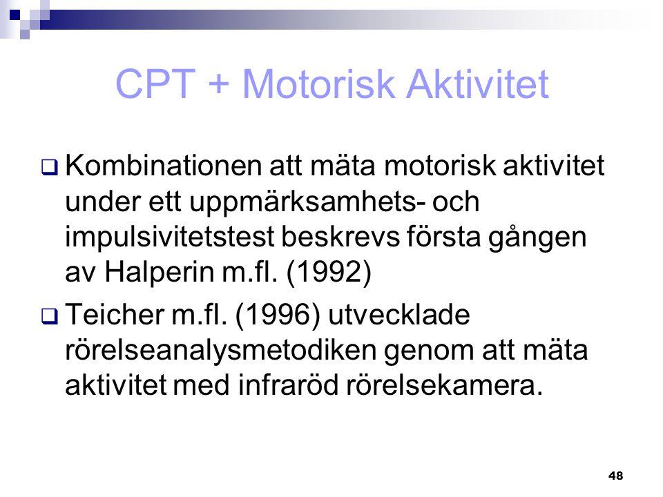 48 CPT + Motorisk Aktivitet  Kombinationen att mäta motorisk aktivitet under ett uppmärksamhets- och impulsivitetstest beskrevs första gången av Halp