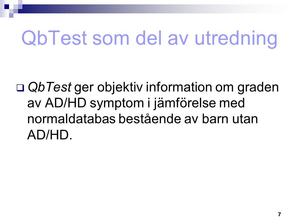 7  QbTest ger objektiv information om graden av AD/HD symptom i jämförelse med normaldatabas bestående av barn utan AD/HD. QbTest som del av utrednin