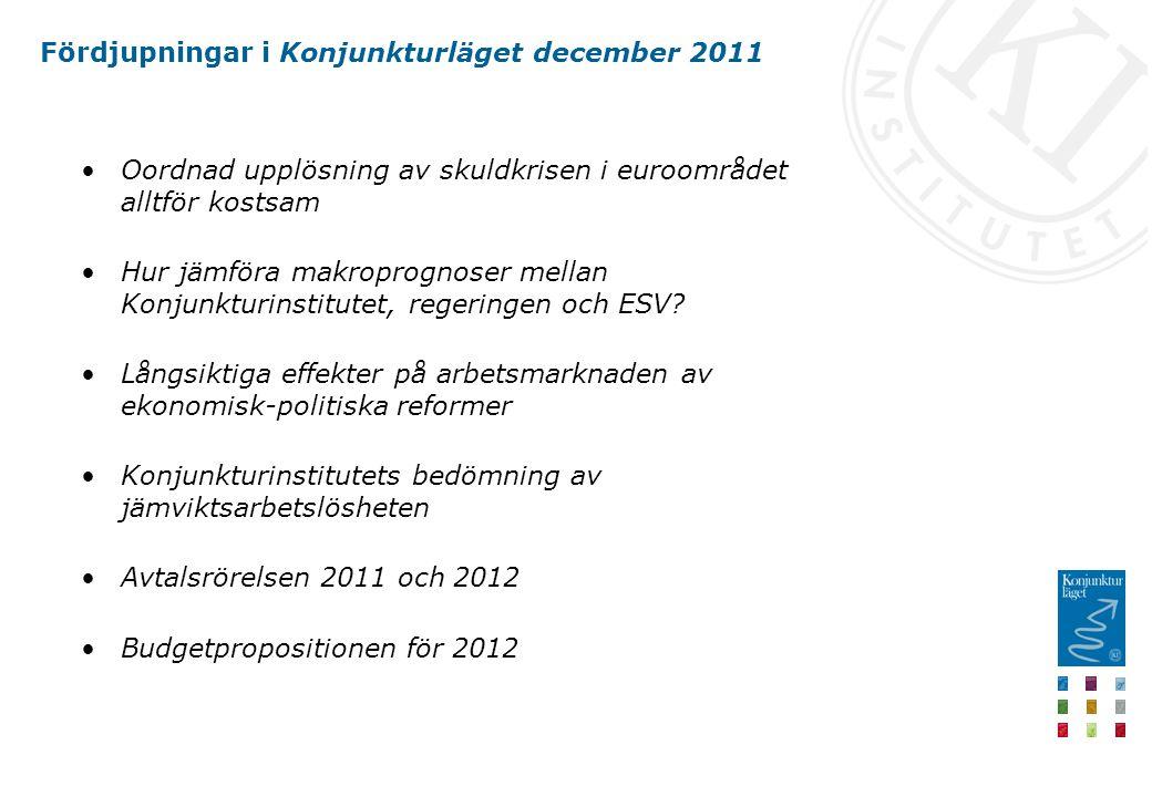 Fördjupningar i Konjunkturläget december 2011 •Oordnad upplösning av skuldkrisen i euroområdet alltför kostsam •Hur jämföra makroprognoser mellan Konjunkturinstitutet, regeringen och ESV.