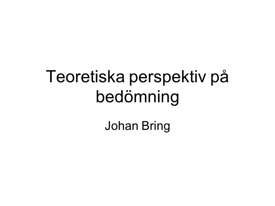 Teoretiska perspektiv på bedömning Johan Bring