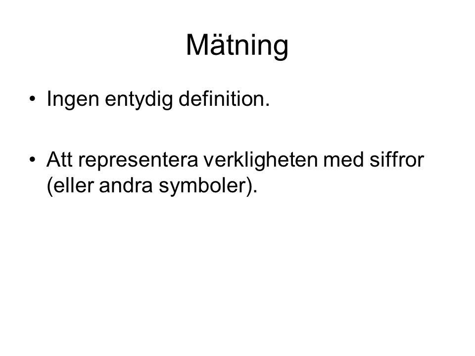 Mätning •Ingen entydig definition. •Att representera verkligheten med siffror (eller andra symboler).