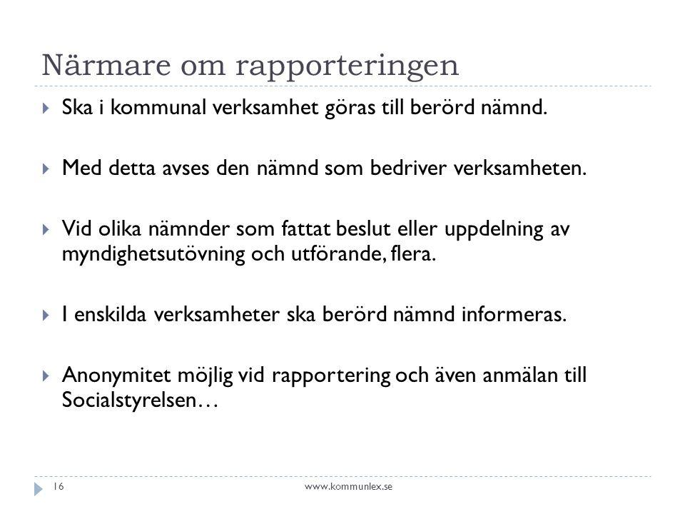 Närmare om rapporteringen  Ska i kommunal verksamhet göras till berörd nämnd.