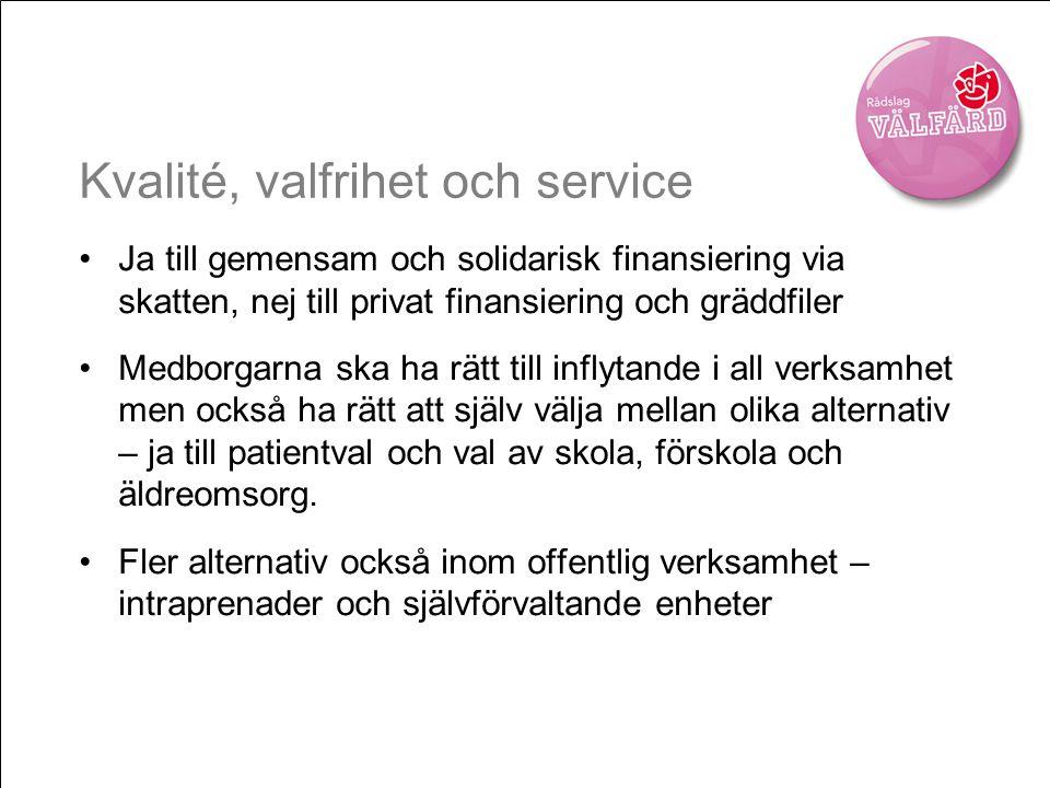 Kvalité, valfrihet och service •Ja till gemensam och solidarisk finansiering via skatten, nej till privat finansiering och gräddfiler •Medborgarna ska