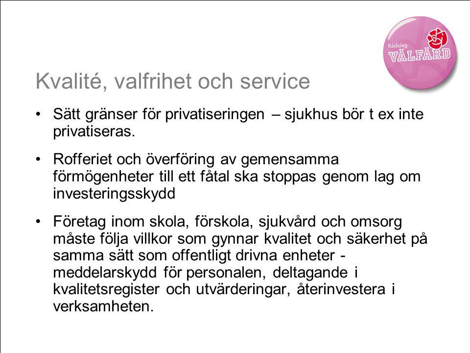 Kvalité, valfrihet och service •Sätt gränser för privatiseringen – sjukhus bör t ex inte privatiseras. •Rofferiet och överföring av gemensamma förmöge