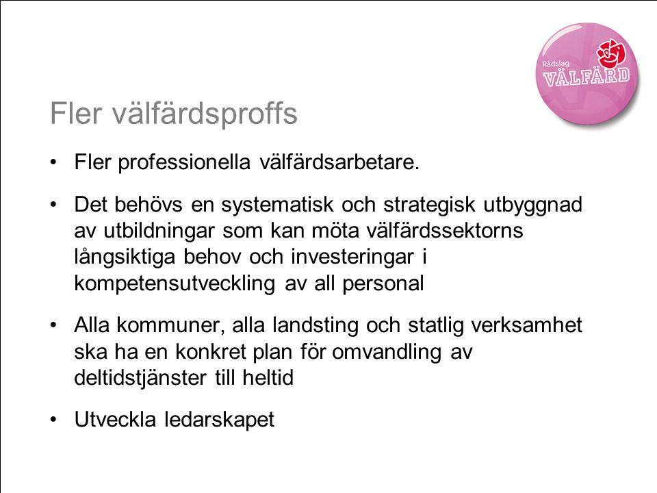 Fler välfärdsproffs •Fler professionella välfärdsarbetare.