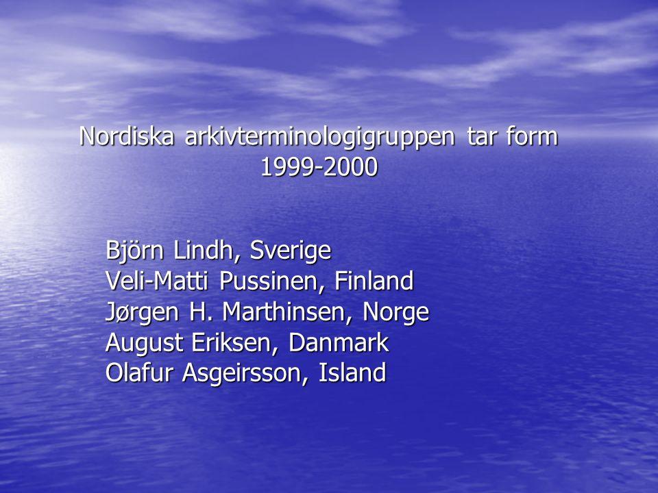 Nordiska arkivterminologigruppen tar form 1999-2000 Björn Lindh, Sverige Veli-Matti Pussinen, Finland Jørgen H.