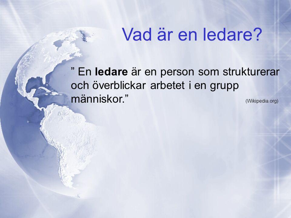 """Vad är en ledare? """" En ledare är en person som strukturerar och överblickar arbetet i en grupp människor."""" (Wikipedia.org)"""