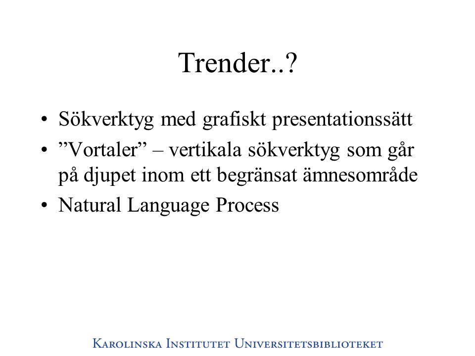 """Trender..? •Sökverktyg med grafiskt presentationssätt •""""Vortaler"""" – vertikala sökverktyg som går på djupet inom ett begränsat ämnesområde •Natural Lan"""