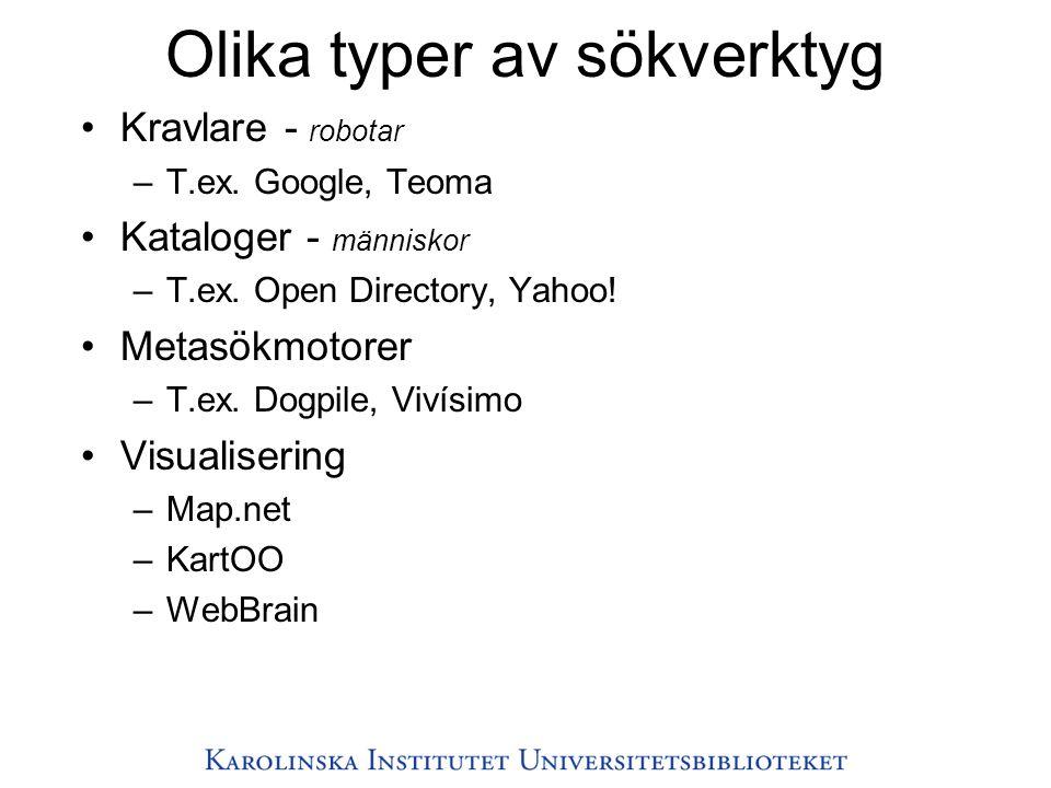 Olika typer av sökverktyg •Kravlare - robotar –T.ex. Google, Teoma •Kataloger - människor –T.ex. Open Directory, Yahoo! •Metasökmotorer –T.ex. Dogpile