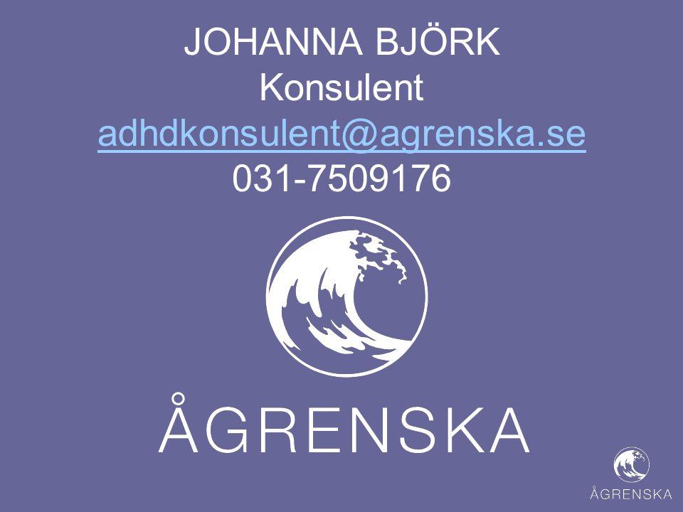 JOHANNA BJÖRK Konsulent adhdkonsulent@agrenska.se 031-7509176 adhdkonsulent@agrenska.se