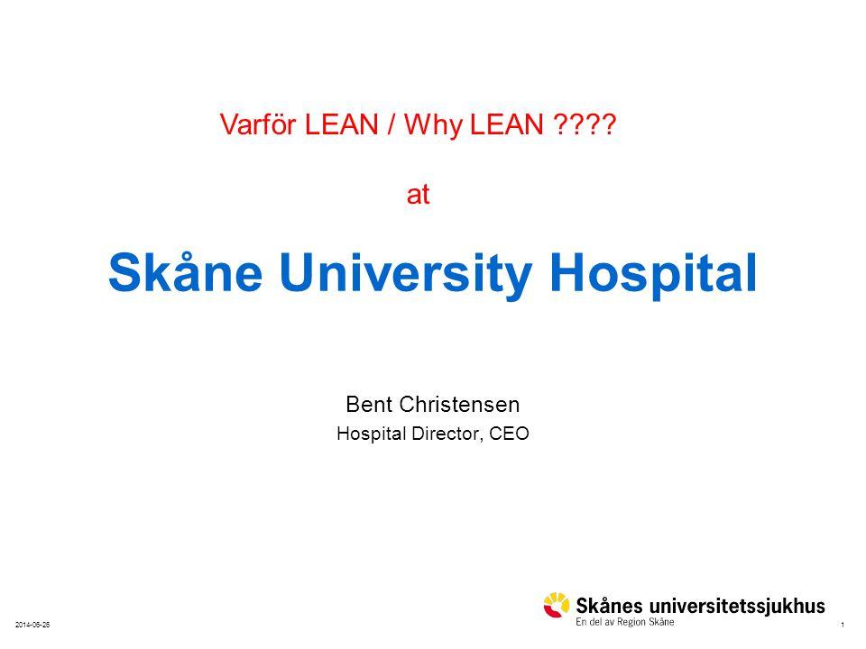 12014-06-26 Skåne University Hospital Bent Christensen Hospital Director, CEO Varför LEAN / Why LEAN ???? at
