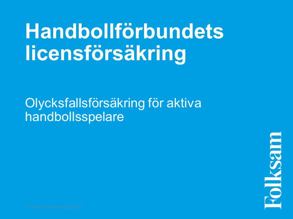 1 Titel på presentationen 2014-06-26 Handbollförbundets licensförsäkring Olycksfallsförsäkring för aktiva handbollsspelare