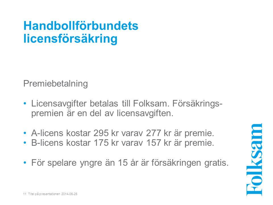 11 Titel på presentationen 2014-06-26 Handbollförbundets licensförsäkring Premiebetalning •Licensavgifter betalas till Folksam.