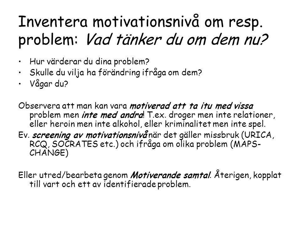 Inventera motivationsnivå om resp.problem: Vad tänker du om dem nu.