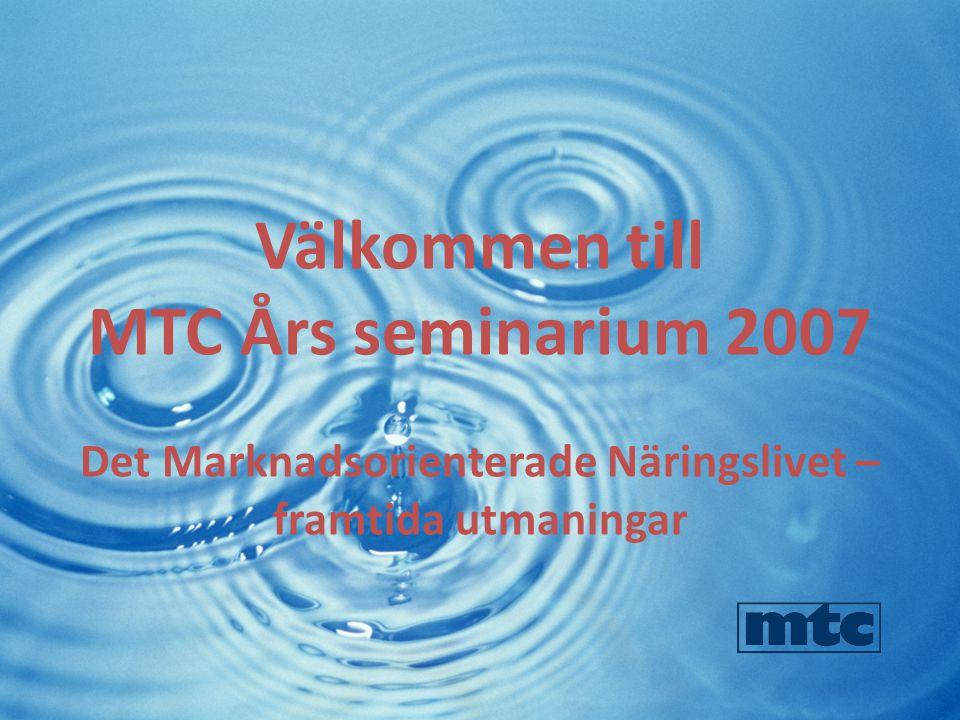 Välkommen till MTC Års seminarium 2007 Det Marknadsorienterade Näringslivet – framtida utmaningar