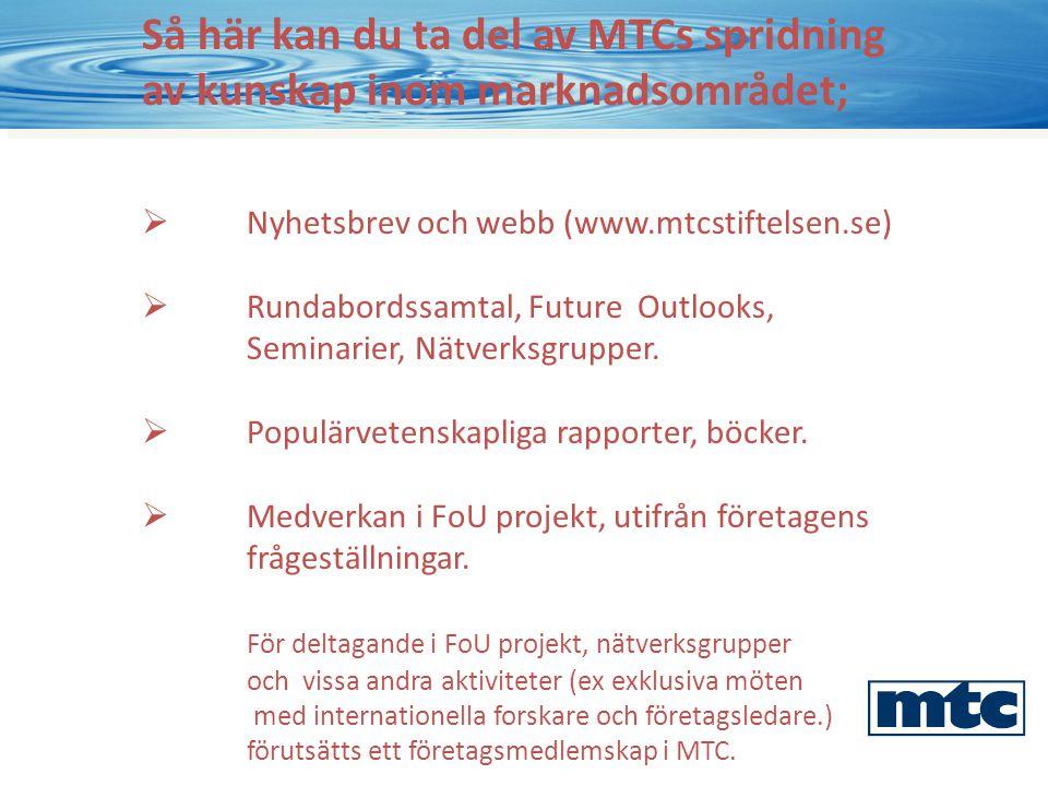 Så här kan du ta del av MTCs spridning av kunskap inom marknadsområdet;  Nyhetsbrev och webb (www.mtcstiftelsen.se)  Rundabordssamtal, Future Outlooks, Seminarier, Nätverksgrupper.