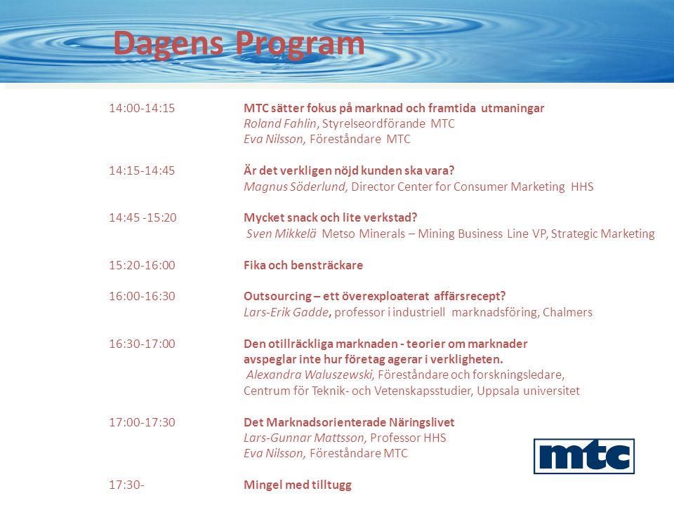 Dagens Program 14:00-14:15MTC sätter fokus på marknad och framtida utmaningar Roland Fahlin, Styrelseordförande MTC Eva Nilsson, Föreståndare MTC 14:15-14:45 Är det verkligen nöjd kunden ska vara.