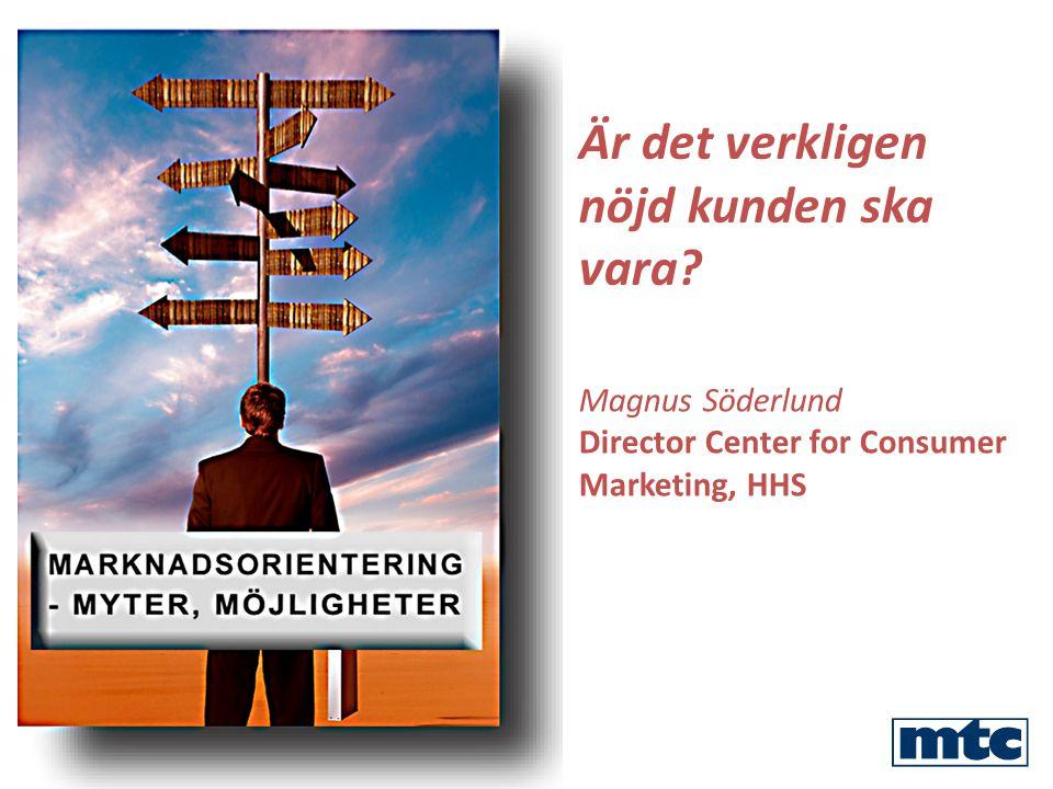 Är det verkligen nöjd kunden ska vara Magnus Söderlund Director Center for Consumer Marketing, HHS